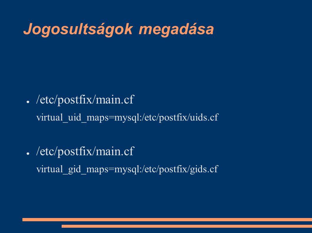 Jogosultságok megadása ● /etc/postfix/main.cf virtual_uid_maps=mysql:/etc/postfix/uids.cf ● /etc/postfix/main.cf virtual_gid_maps=mysql:/etc/postfix/gids.cf