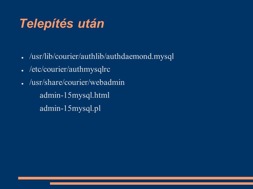 Telepítés után ● /usr/lib/courier/authlib/authdaemond.mysql ● /etc/courier/authmysqlrc ● /usr/share/courier/webadmin admin-15mysql.html admin-15mysql.pl