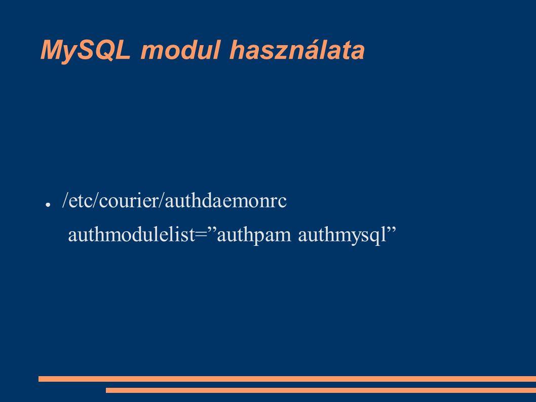MySQL modul használata ● /etc/courier/authdaemonrc authmodulelist= authpam authmysql