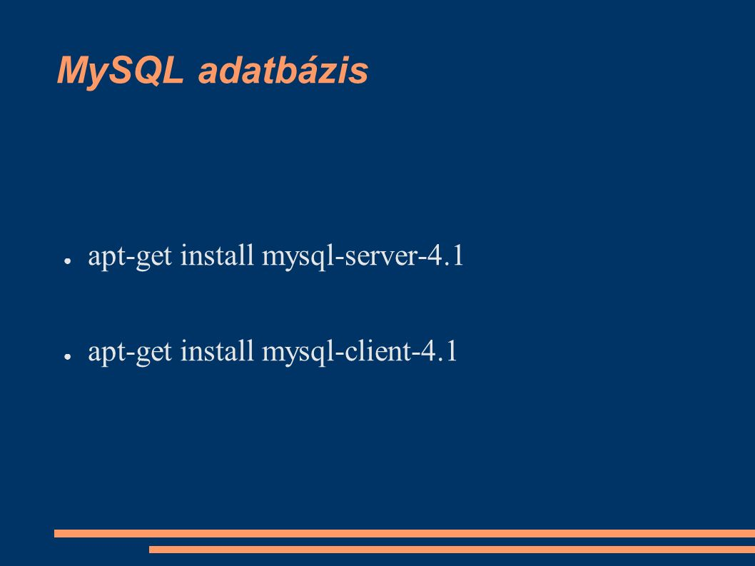 MySQL adatbázis ● apt-get install mysql-server-4.1 ● apt-get install mysql-client-4.1