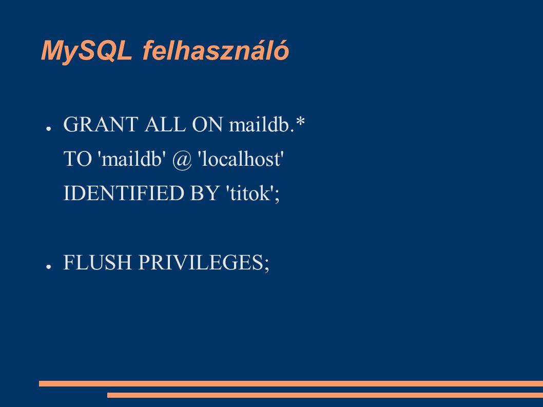 MySQL felhasználó ● GRANT ALL ON maildb.* TO maildb @ localhost IDENTIFIED BY titok ; ● FLUSH PRIVILEGES;