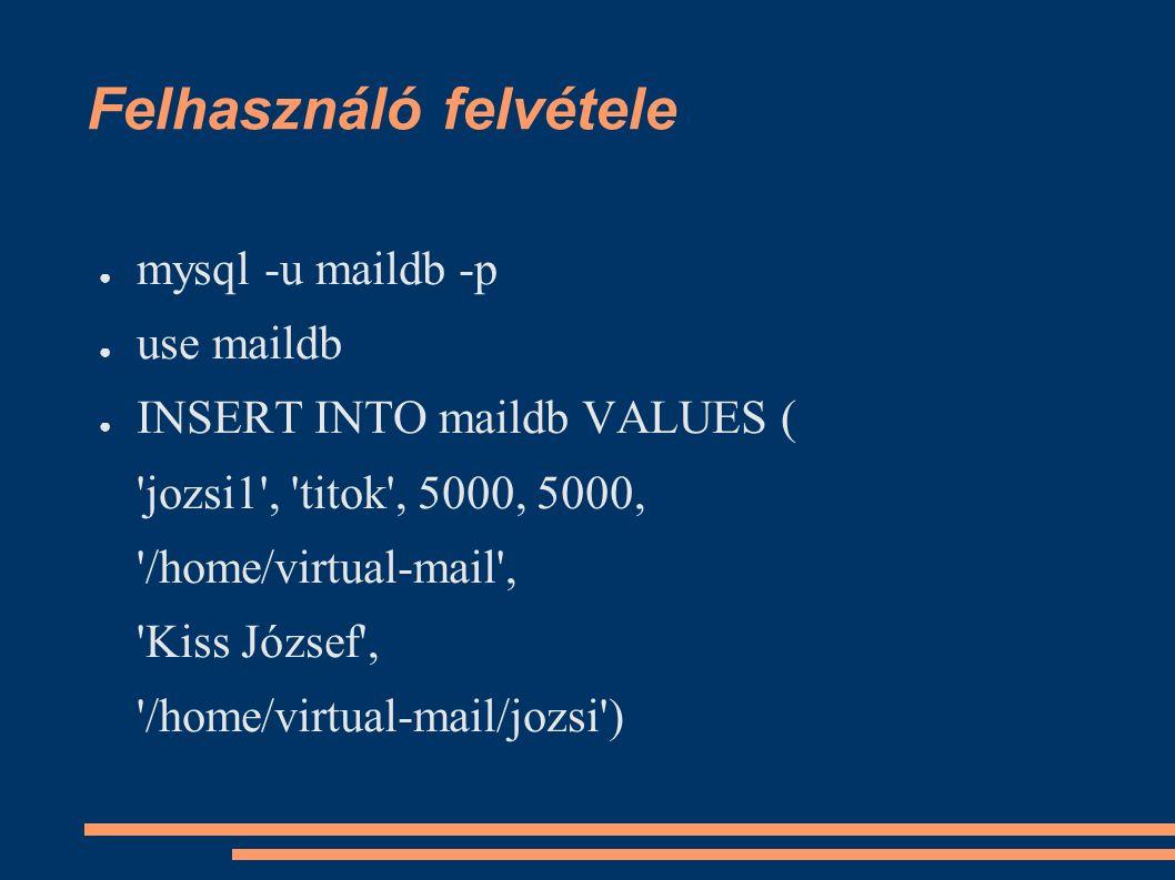 Felhasználó felvétele ● mysql -u maildb -p ● use maildb ● INSERT INTO maildb VALUES ( jozsi1 , titok , 5000, 5000, /home/virtual-mail , Kiss József , /home/virtual-mail/jozsi )