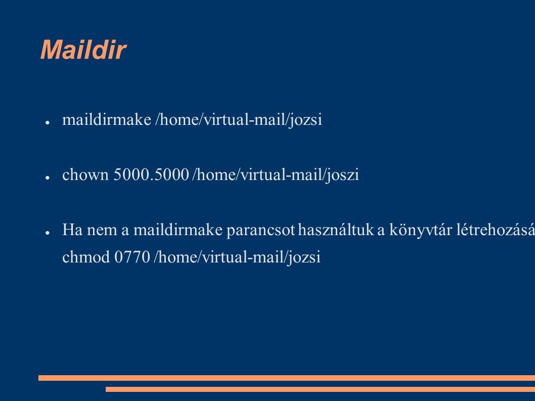 Maildir ● maildirmake /home/virtual-mail/jozsi ● chown 5000.5000 /home/virtual-mail/joszi ● Ha nem a maildirmake parancsot használtuk a könyvtár létrehozására: chmod 0770 /home/virtual-mail/jozsi