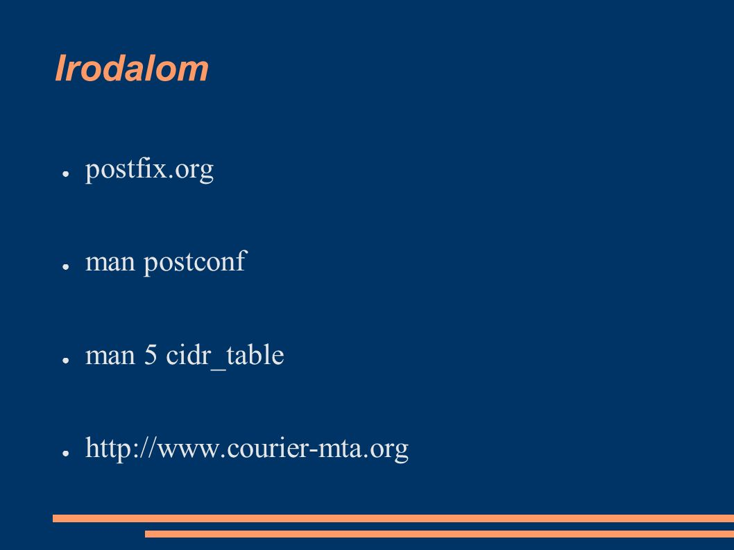 Irodalom ● postfix.org ● man postconf ● man 5 cidr_table ● http://www.courier-mta.org