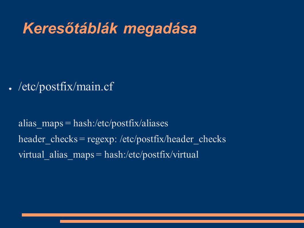 Keresőtáblák megadása ● /etc/postfix/main.cf alias_maps = hash:/etc/postfix/aliases header_checks = regexp: /etc/postfix/header_checks virtual_alias_maps = hash:/etc/postfix/virtual