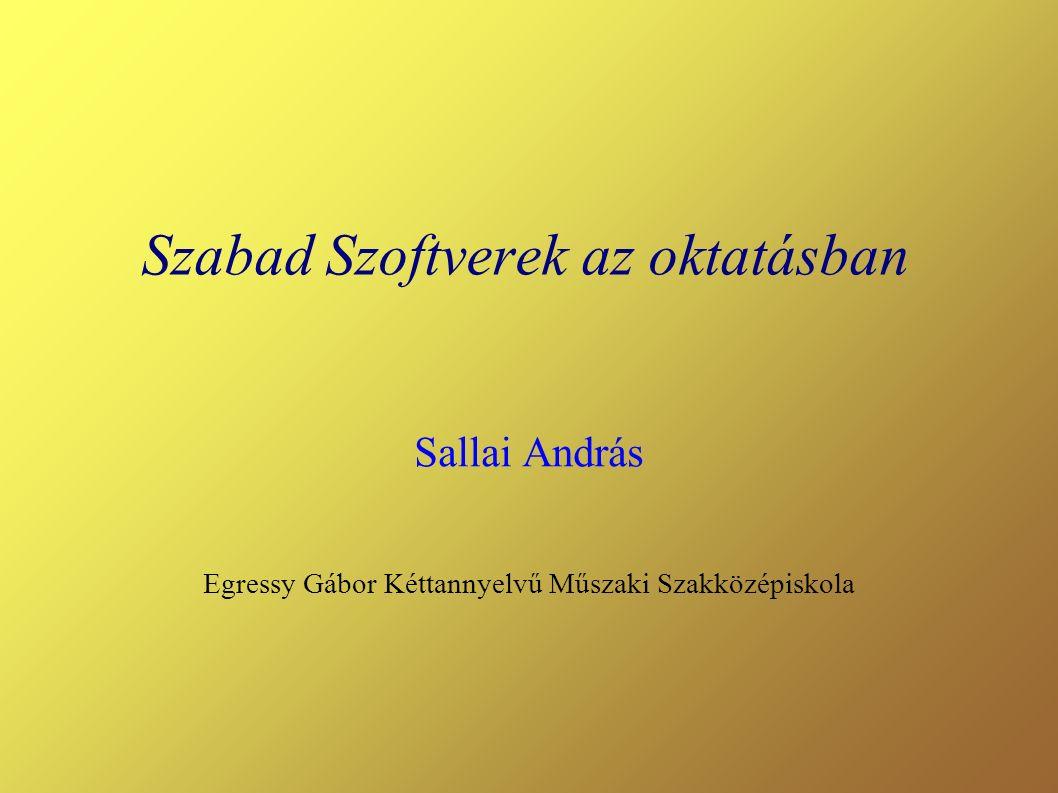 Szabad Szoftverek az oktatásban Sallai András Egressy Gábor Kéttannyelvű Műszaki Szakközépiskola
