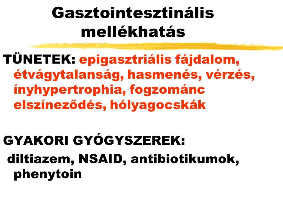 Gasztointesztinális mellékhatás TÜNETEK: epigasztriális fájdalom, étvágytalanság, hasmenés, vérzés, ínyhypertrophia, fogzománc elszíneződés, hólyagocskák GYAKORI GYÓGYSZEREK: diltiazem, NSAID, antibiotikumok, phenytoin