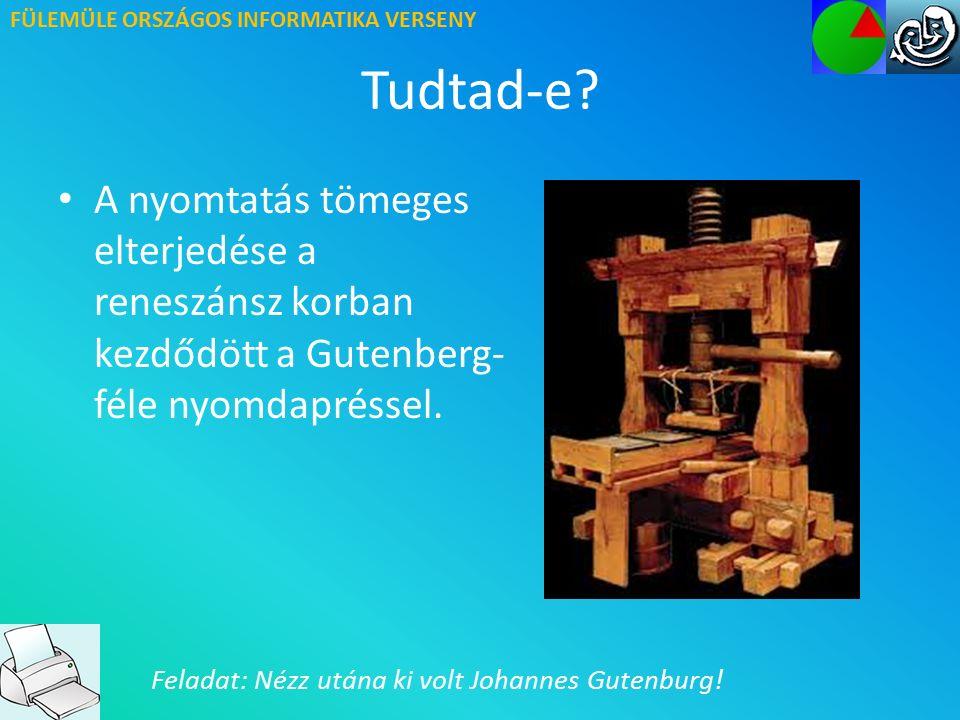 FÜLEMÜLE ORSZÁGOS INFORMATIKA VERSENY Források A nyomtatás története https://hu.wikipedia.org Nyomtatók fajtái, működése http://www.phsuli.atw.hu/tan anyag http://www.phsuli.atw.hu/tan anyag Sulinet Digitális Tudásbázis http://tudasbazis.sulinet.hu Informatika ingyenes elektronikus tananyag http://informatika.gtportal.eu Képek http://netidok.reblog.hu http://informatika.gtportal.eu http://informatika.gtportal.eu http://pcworld.hu Videók https://www.youtube.com