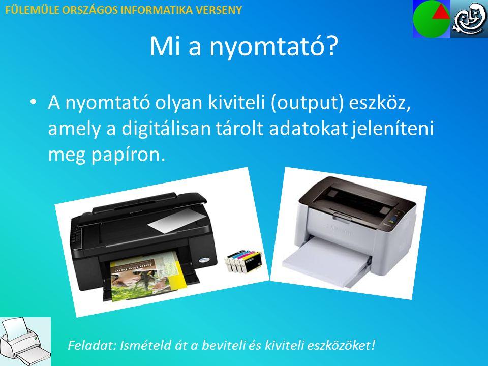 FÜLEMÜLE ORSZÁGOS INFORMATIKA VERSENY Jellemzői Felbontás: Megmutatja, hogy a nyomtató egy inch hosszúságú szakaszon mennyi képpontot tud nyomtatni.