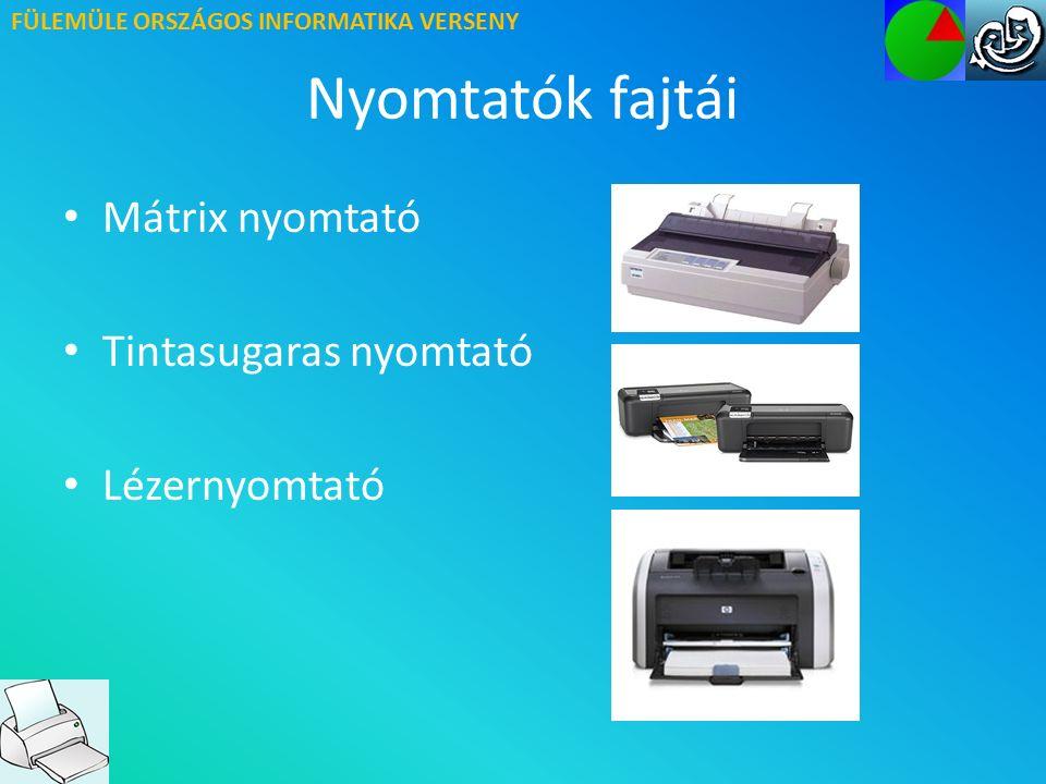 FÜLEMÜLE ORSZÁGOS INFORMATIKA VERSENY Nyomtatók fajtái Mátrix nyomtató Tintasugaras nyomtató Lézernyomtató