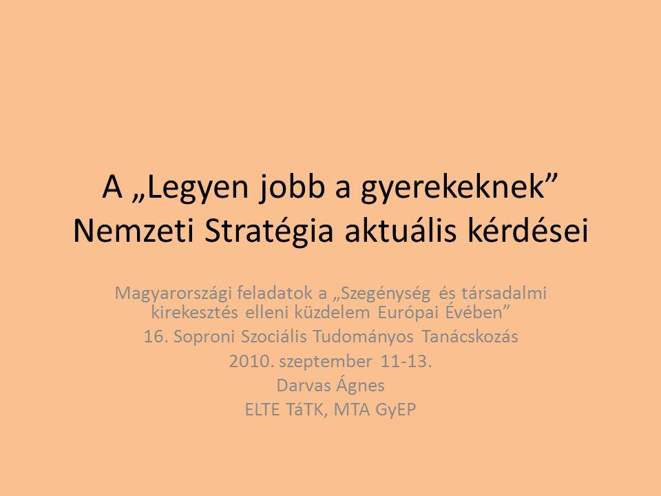 """A """"Legyen jobb a gyerekeknek"""" Nemzeti Stratégia aktuális kérdései Magyarországi feladatok a """"Szegénység és társadalmi kirekesztés elleni küzdelem Euró"""