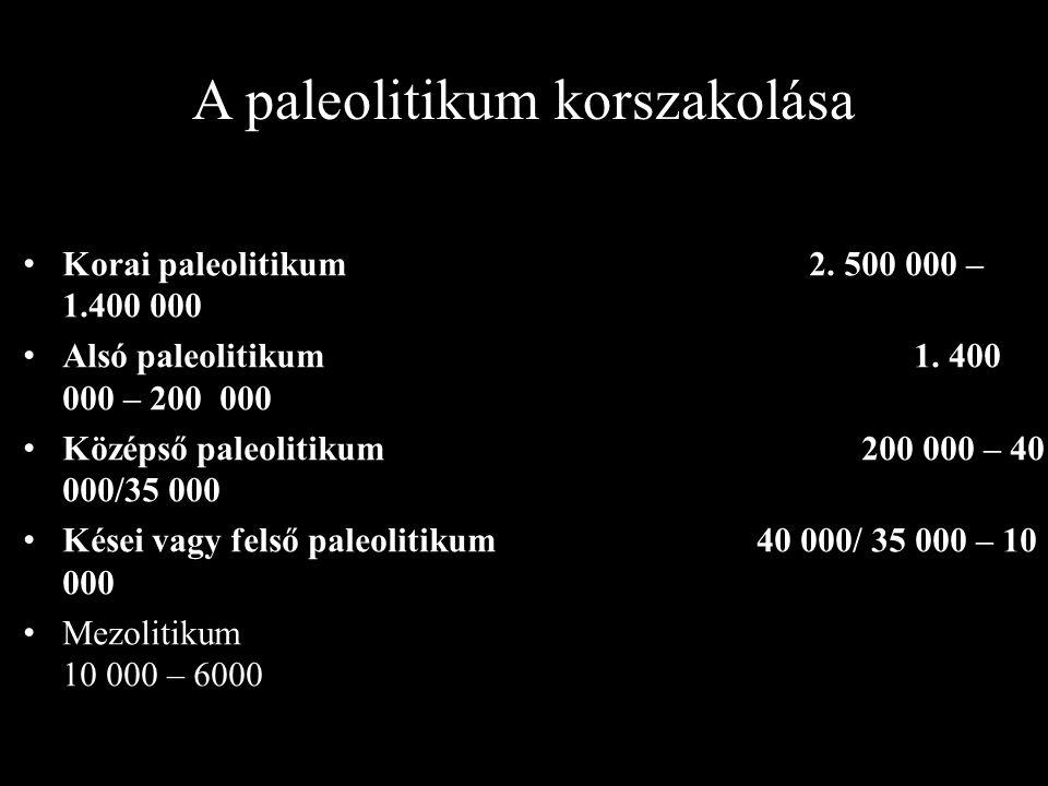 A paleolitikum korszakolása Korai paleolitikum 2. 500 000 – 1.400 000 Alsó paleolitikum 1. 400 000 – 200 000 Középső paleolitikum 200 000 – 40 000/35