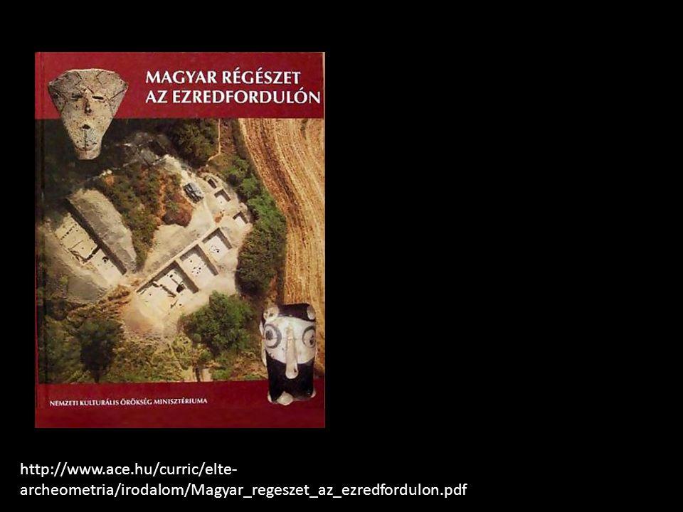 http://www.ace.hu/curric/elte- archeometria/irodalom/Magyar_regeszet_az_ezredfordulon.pdf
