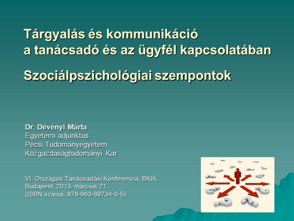 Tárgyalás és kommunikáció a tanácsadó és az ügyfél kapcsolatában Szociálpszichológiai szempontok Dr.
