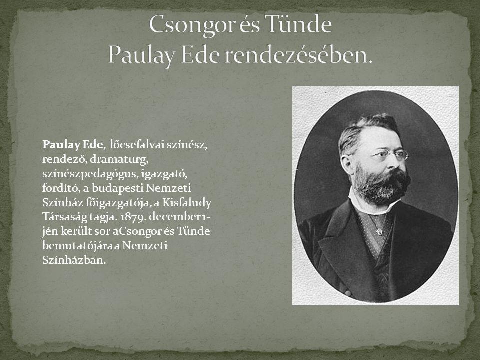 Paulay Ede, lőcsefalvai színész, rendező, dramaturg, színészpedagógus, igazgató, fordító, a budapesti Nemzeti Színház főigazgatója, a Kisfaludy Társaság tagja.