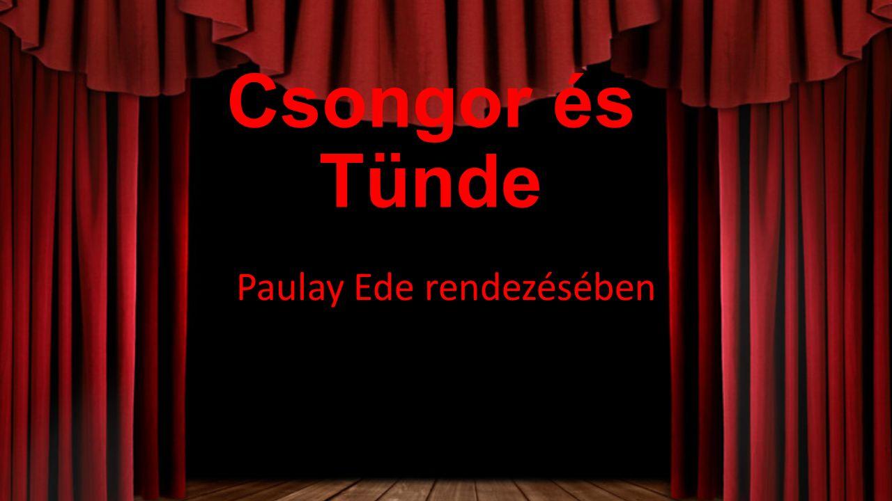 Csongor és Tünde Paulay Ede rendezésében