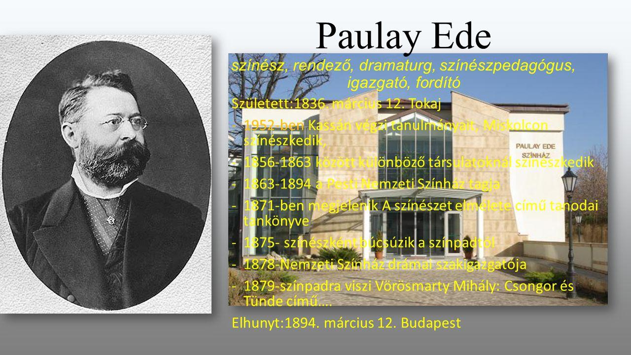 Paulay Ede színész, rendező, dramaturg, színészpedagógus, igazgató, fordító Született:1836.