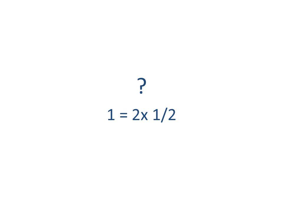 ? 1 = 2x 1/2