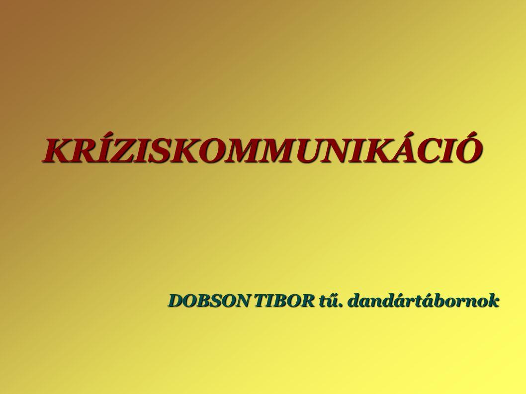 KRÍZISKOMMUNIKÁCIÓ DOBSON TIBOR tű. dandártábornok