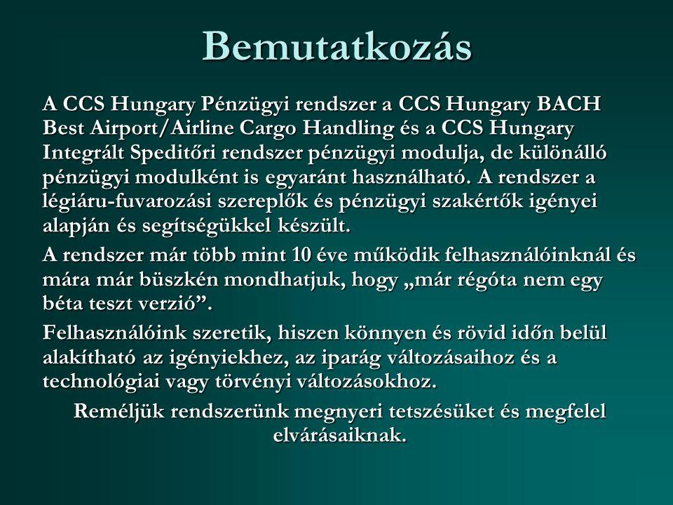 Bemutatkozás A CCS Hungary Pénzügyi rendszer a CCS Hungary BACH Best Airport/Airline Cargo Handling és a CCS Hungary Integrált Speditőri rendszer pénzügyi modulja, de különálló pénzügyi modulként is egyaránt használható.