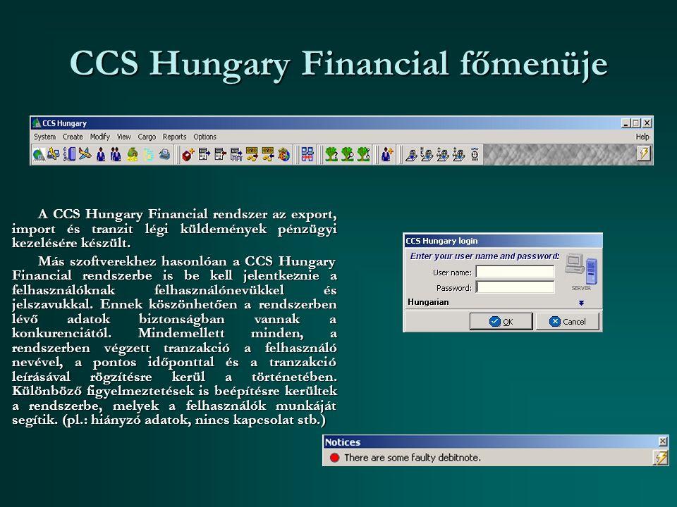 CCS Hungary Financial főmenüje A CCS Hungary Financial rendszer az export, import és tranzit légi küldemények pénzügyi kezelésére készült.