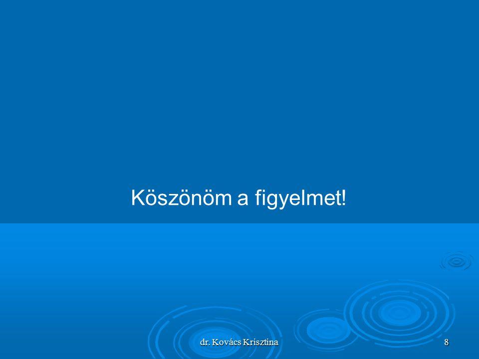 dr. Kovács Krisztina 8 Köszönöm a figyelmet!