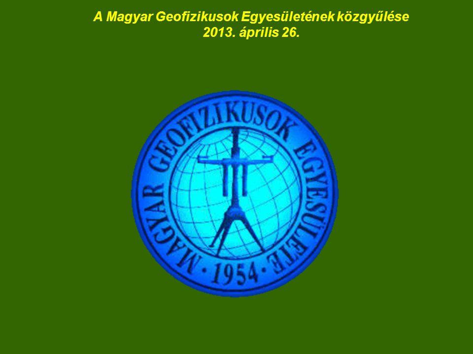 A Magyar Geofizikusok Egyesületének közgyűlése 2013. április 26.
