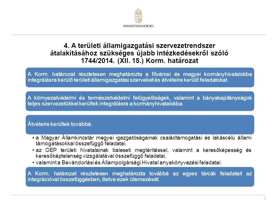5 4. A területi államigazgatási szervezetrendszer átalakításához szükséges újabb intézkedésekről szóló 1744/2014. (XII. 15.) Korm. határozat A Korm. h