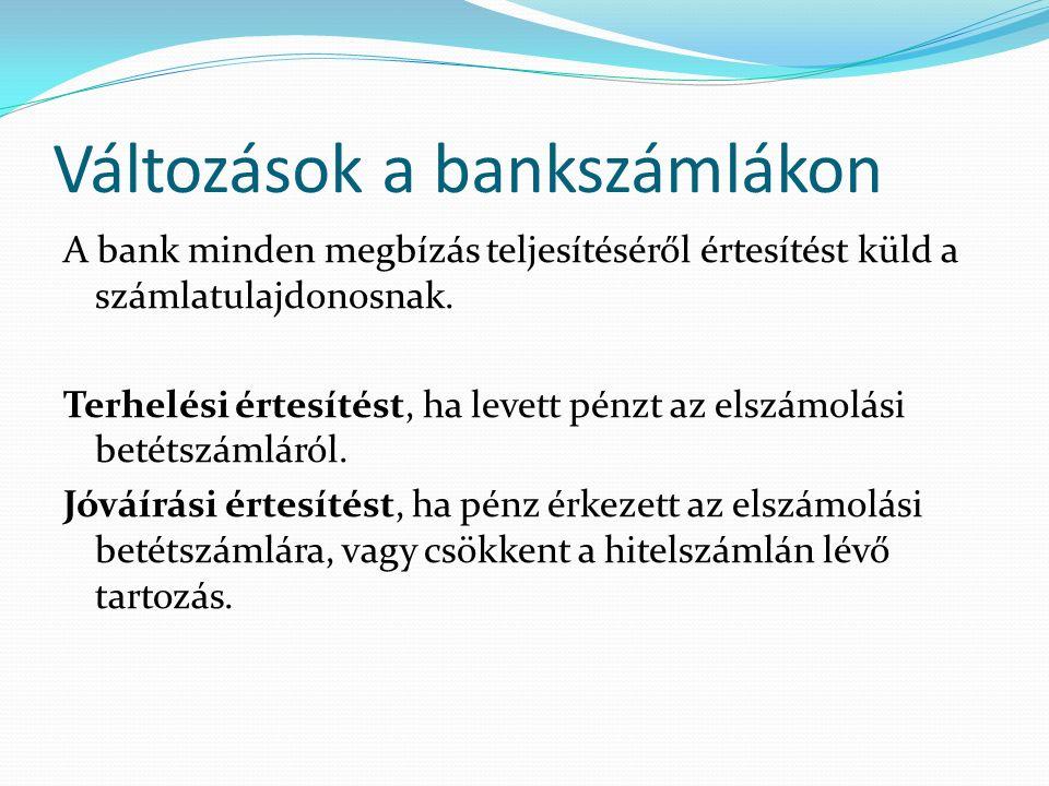 Változások a bankszámlákon A bank minden megbízás teljesítéséről értesítést küld a számlatulajdonosnak.