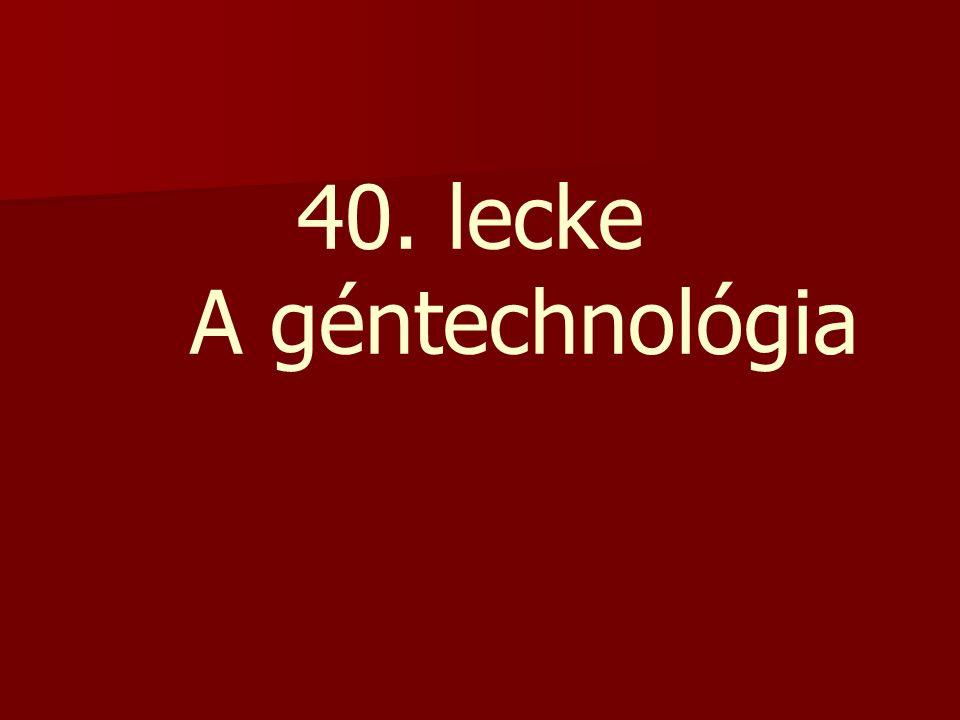 40. lecke A géntechnológia