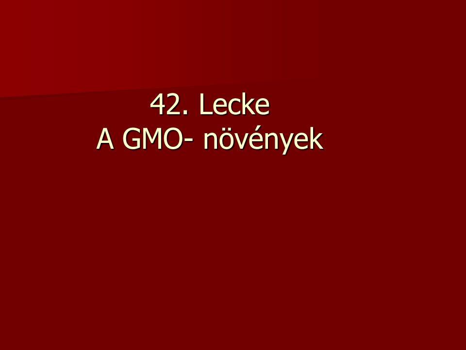 42. Lecke A GMO- növények