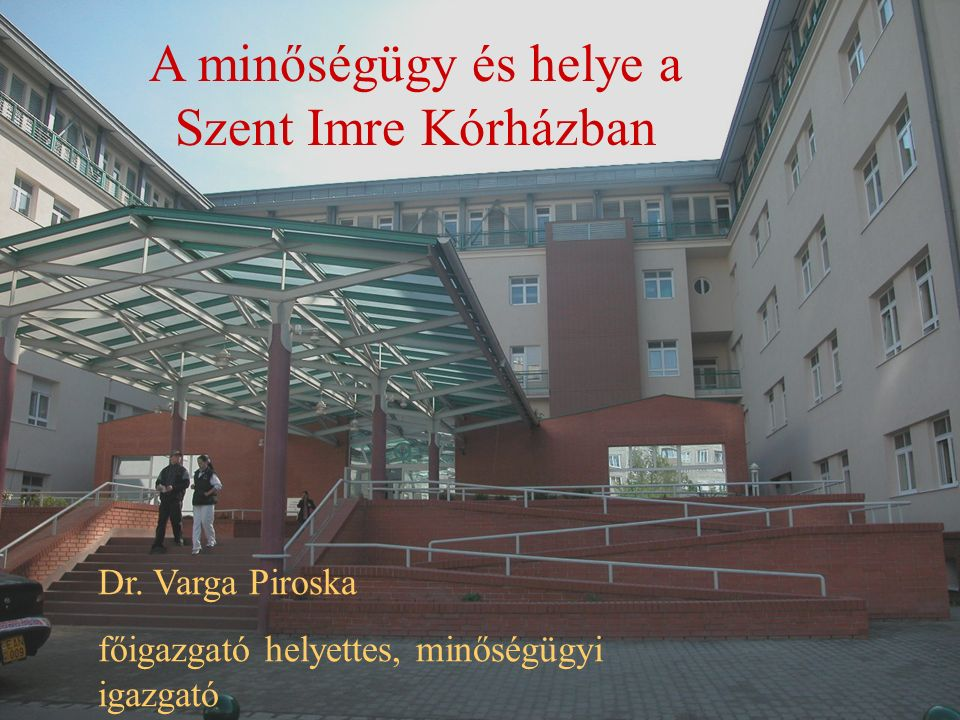 A minőségügy és helye a Szent Imre Kórházban Dr.