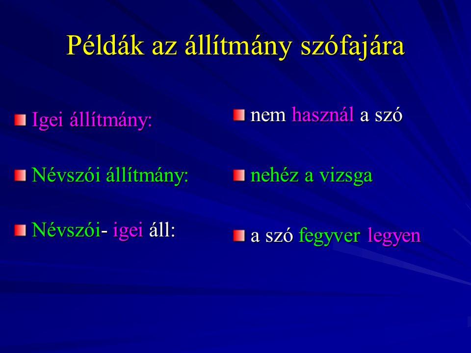 Példák az állítmány szófajára Igei állítmány: Névszói állítmány: Névszói- igei áll: nem használ a szó nehéz a vizsga a szó fegyver legyen