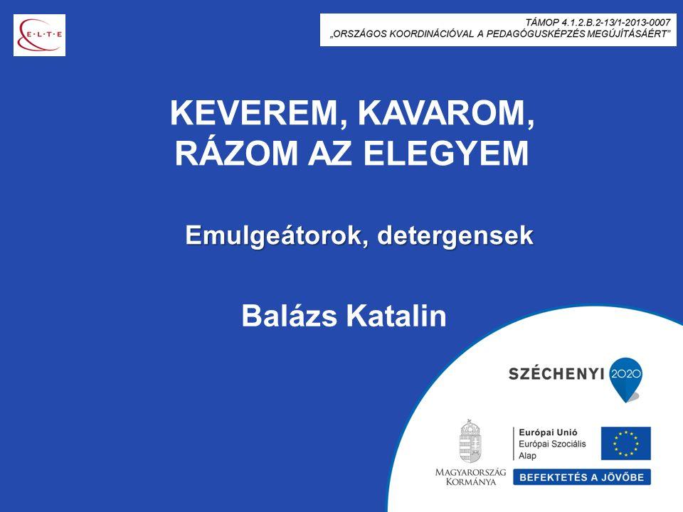 KEVEREM, KAVAROM, RÁZOM AZ ELEGYEM Balázs Katalin Emulgeátorok, detergensek