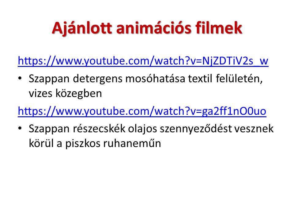 Ajánlott animációs filmek https://www.youtube.com/watch v=NjZDTiV2s_w Szappan detergens mosóhatása textil felületén, vizes közegben https://www.youtube.com/watch v=ga2ff1nO0uo Szappan részecskék olajos szennyeződést vesznek körül a piszkos ruhaneműn
