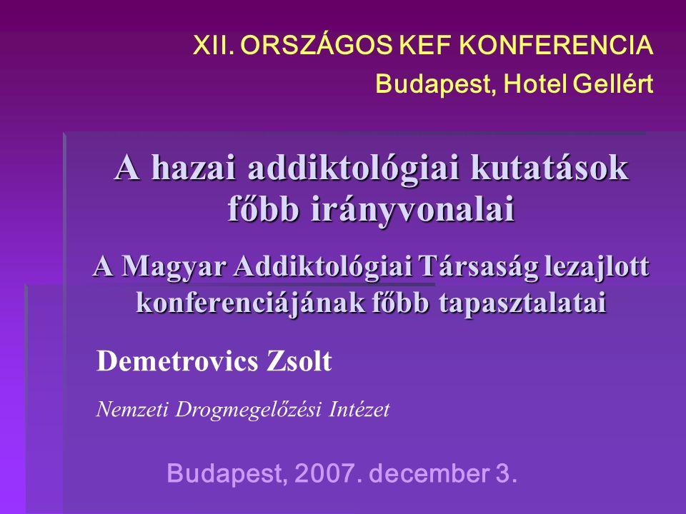 A hazai addiktológiai kutatások főbb irányvonalai A Magyar Addiktológiai Társaság lezajlott konferenciájának főbb tapasztalatai Budapest, 2007.