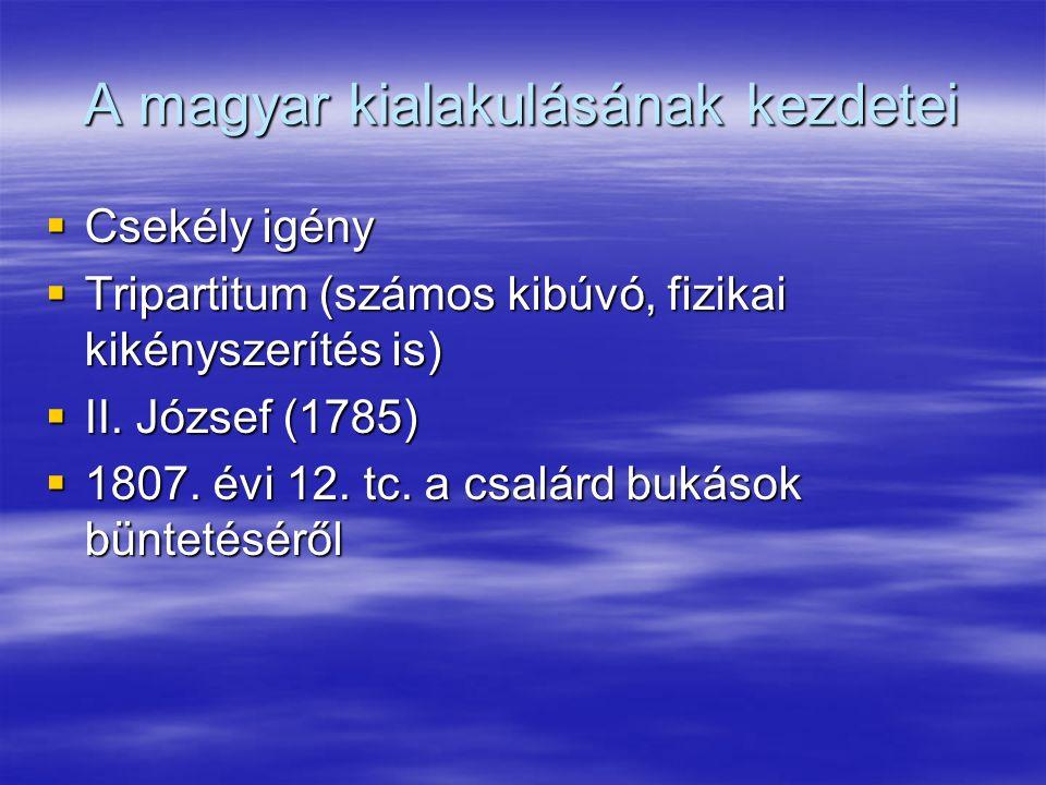 A magyar kialakulásának kezdetei  Csekély igény  Tripartitum (számos kibúvó, fizikai kikényszerítés is)  II.