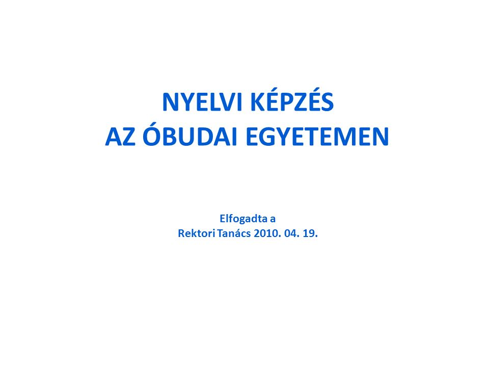KÖVETELMÉNYEK Az abszolutórium kiadásának nyelvi követelménye: (Csak nappali alapképzésben!) Szakmai (kritérium) tárgy idegen nyelven (angol vagy német) Alapszintű angol nyelvtudás megszerzése azon hallgatók számára, akik a szakmai tárgyat nem angol nyelvből teljesítette A diploma kiadásának nyelvi követelménye: Középfokú C típusú általános nyelvvizsga GAZDÁLKODÁSI ÉS MENEDZSMENT és KERESKEDELMI ÉS MARKETING ALAPKÉPZÉSI SZAKON: Államilag elismert legalább középfokú C típusú szaknyelvi vagy felsőfokú C típusú általános nyelvvizsga szükséges.