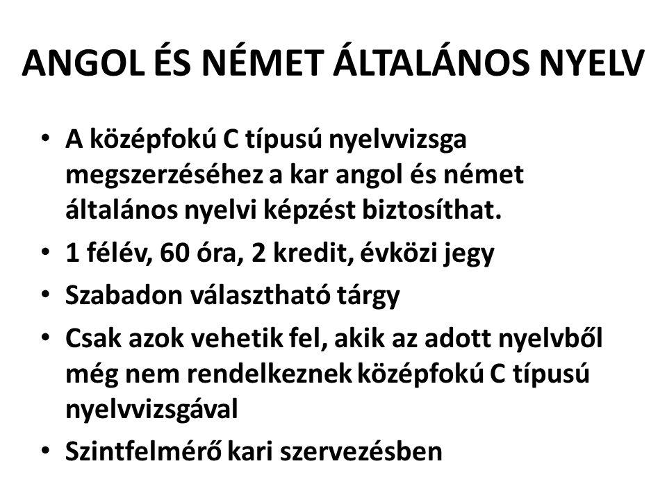 ANGOL ÉS NÉMET ÁLTALÁNOS NYELV A középfokú C típusú nyelvvizsga megszerzéséhez a kar angol és német általános nyelvi képzést biztosíthat. 1 félév, 60