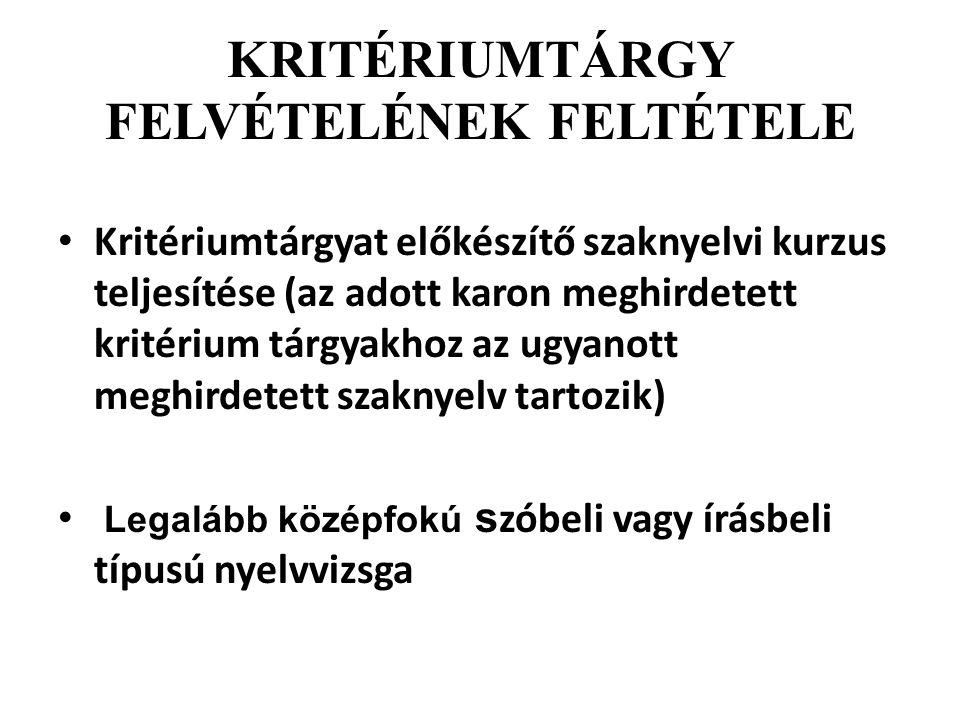 KRITÉRIUMTÁRGY FELVÉTELÉNEK FELTÉTELE Kritériumtárgyat előkészítő szaknyelvi kurzus teljesítése (az adott karon meghirdetett kritérium tárgyakhoz az u