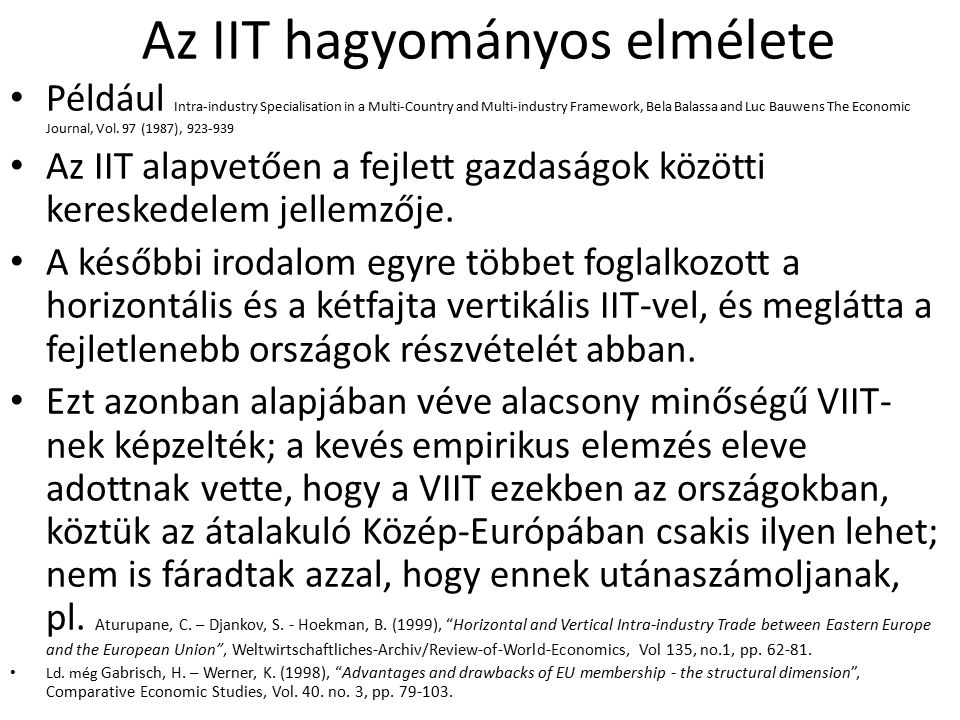 Az IIT hagyományos elmélete Például Intra-industry Specialisation in a Multi-Country and Multi-industry Framework, Bela Balassa and Luc Bauwens The Economic Journal, Vol.