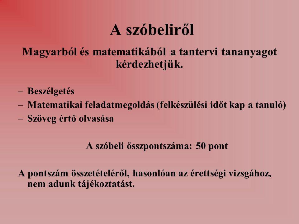 A szóbeliről Magyarból és matematikából a tantervi tananyagot kérdezhetjük.