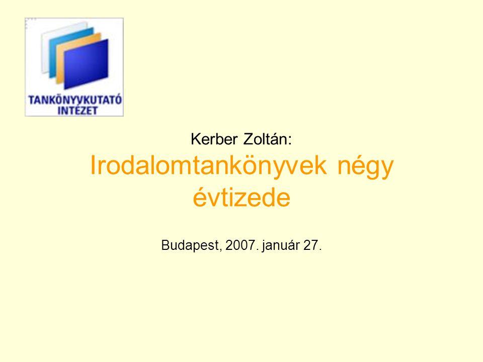 Kerber Zoltán: Irodalomtankönyvek négy évtizede Budapest, 2007. január 27.