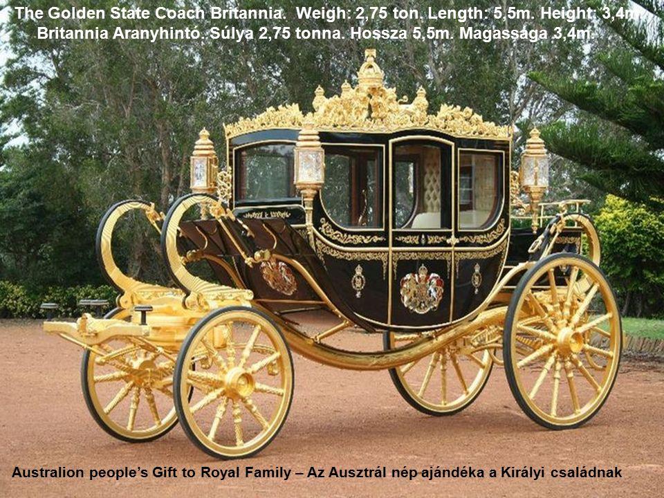 The Golden State Coach Britannia.Weigh: 2,75 ton.