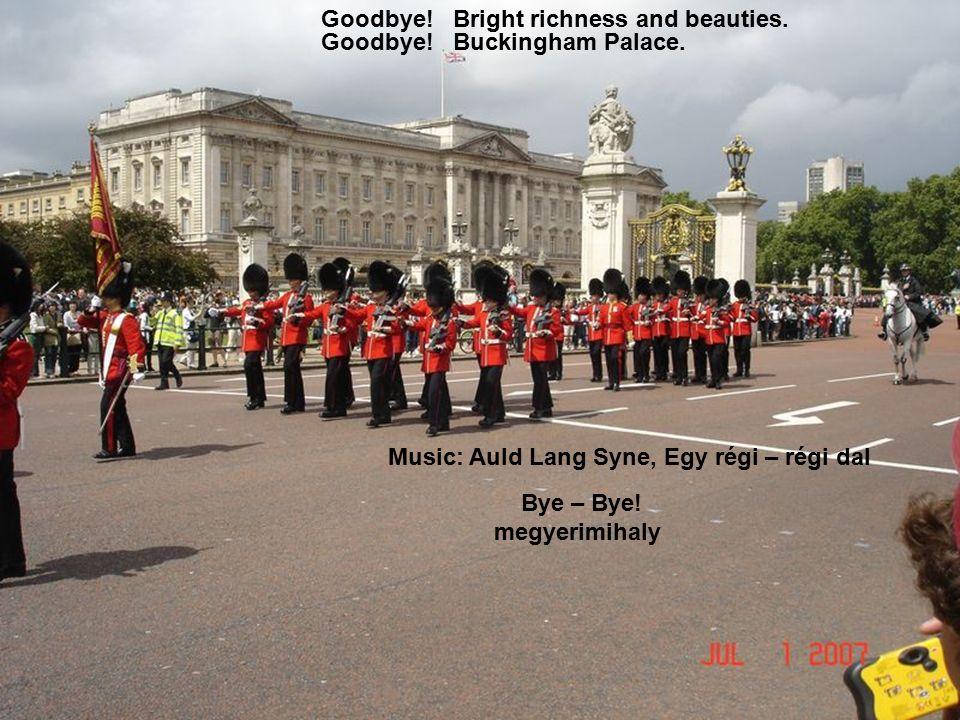 Goodbye.Bright richness and beauties. Goodbye. Buckingham Palace.