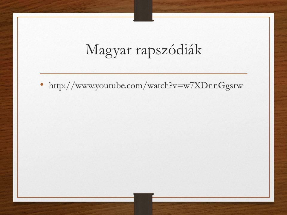 Magyar rapszódiák http://www.youtube.com/watch v=w7XDnnGgsrw