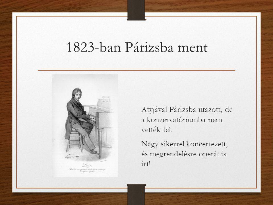 1823-ban Párizsba ment Atyjával Párizsba utazott, de a konzervatóriumba nem vették fel.
