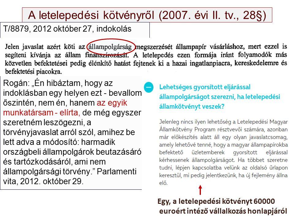 """A letelepedési kötvényről (2007. évi II. tv., 28§) T/8879, 2012 október 27, indokolás Rogán: """"Én hibáztam, hogy az indoklásban egy helyen ezt - bevall"""