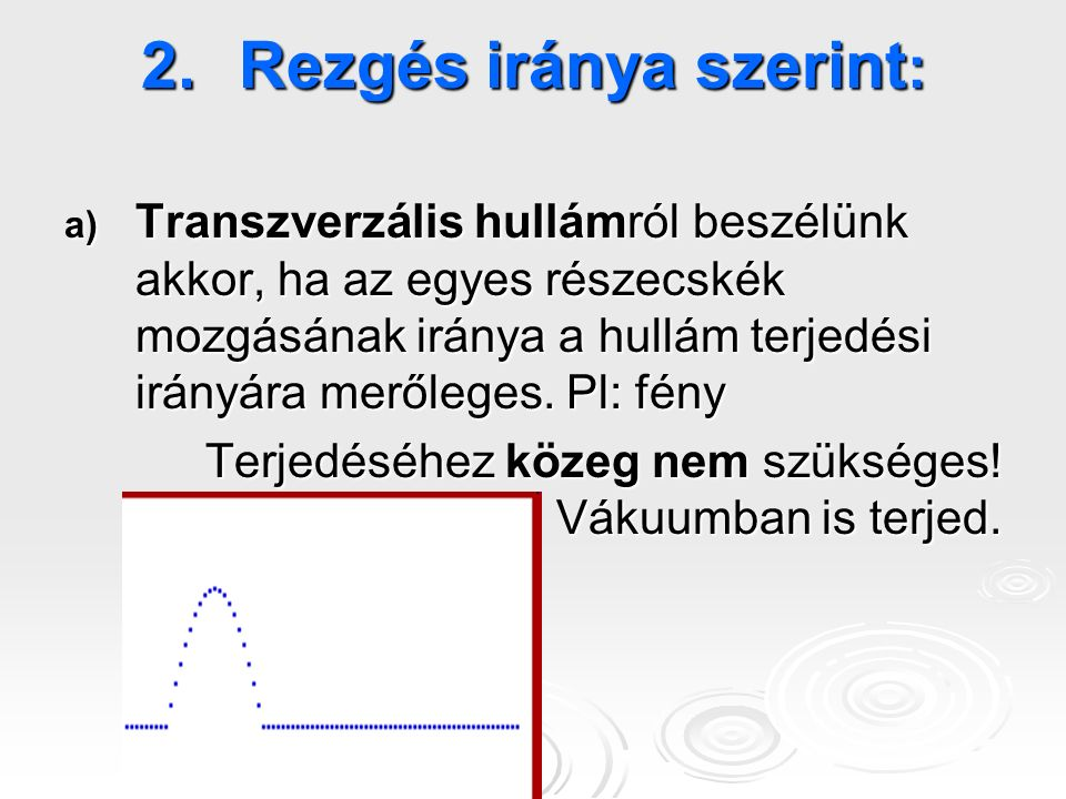 b.)Longitudinális hullám esetén a részecskék mozgásának iránya egybeesik a hullám terjedésének irányával.