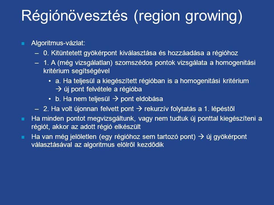Régiónövesztés (region growing) n Algoritmus-vázlat: –0. Kitüntetett gyökérpont kiválasztása és hozzáadása a régióhoz –1. A (még vizsgálatlan) szomszé